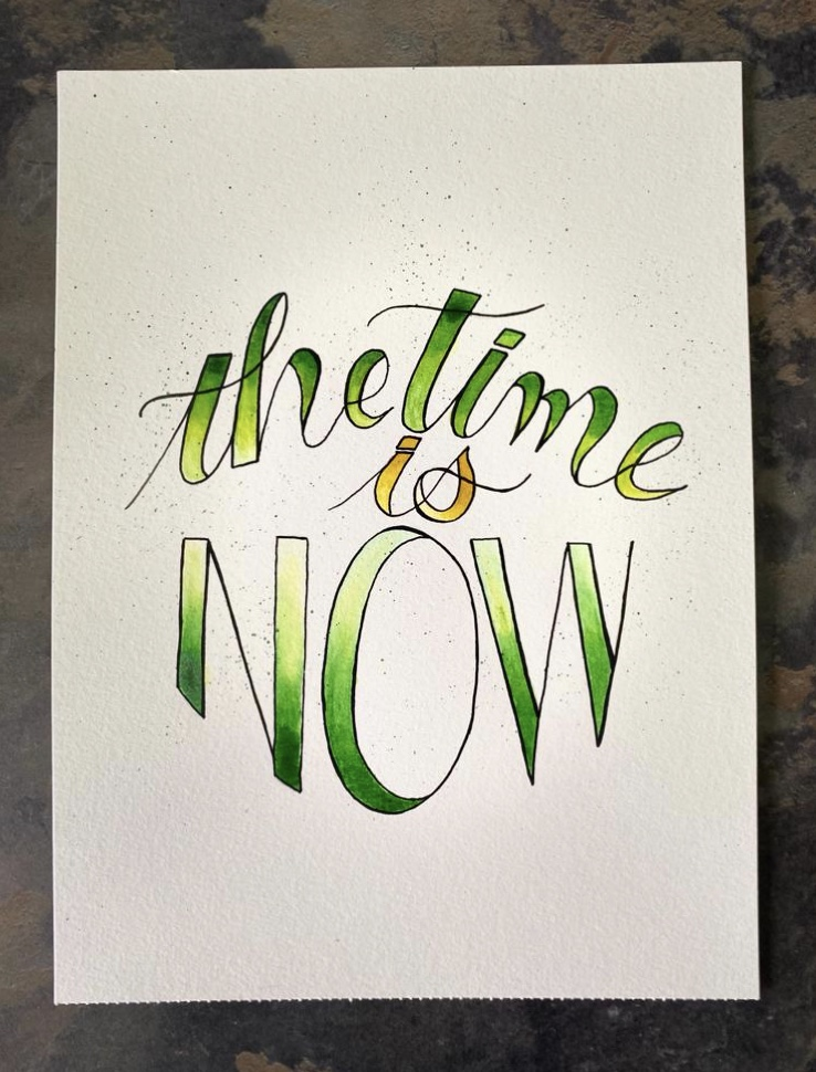 THE TIME IS NOW - caligrafie în acuarelă